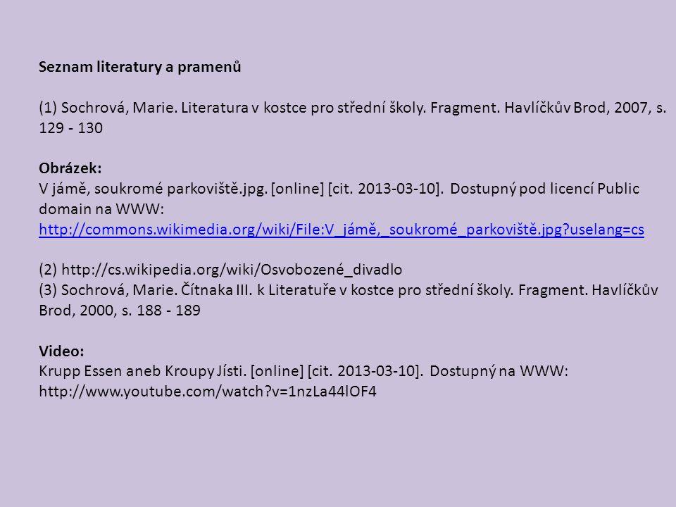 Seznam literatury a pramenů (1) Sochrová, Marie. Literatura v kostce pro střední školy. Fragment. Havlíčkův Brod, 2007, s. 129 - 130 Obrázek: V jámě,