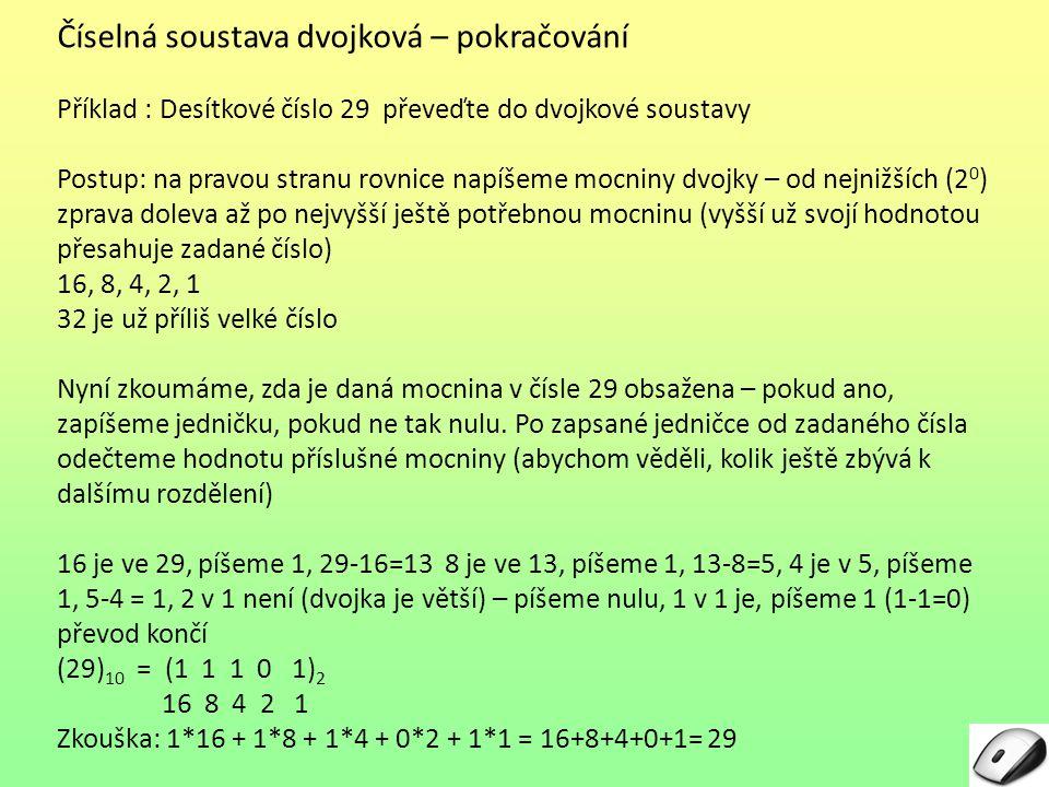Číselná soustava dvojková – pokračování Příklad : Desítkové číslo 29 převeďte do dvojkové soustavy Postup: na pravou stranu rovnice napíšeme mocniny d