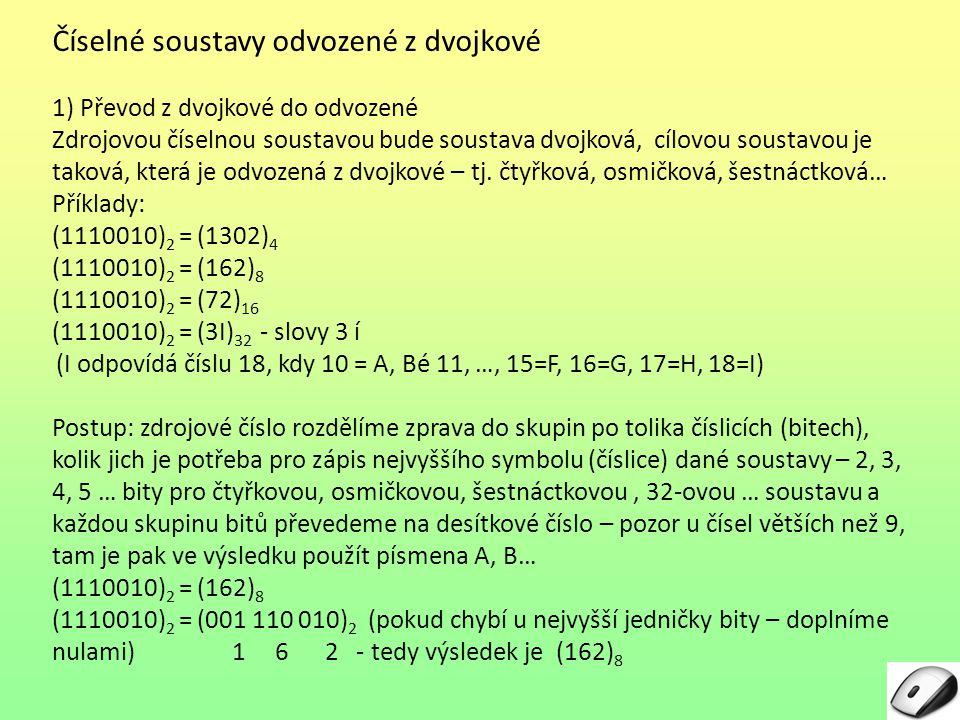 Číselné soustavy odvozené z dvojkové 1) Převod z dvojkové do odvozené Zdrojovou číselnou soustavou bude soustava dvojková, cílovou soustavou je taková