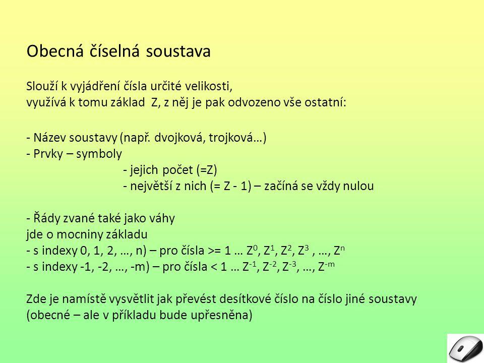 Obecná číselná soustava Slouží k vyjádření čísla určité velikosti, využívá k tomu základ Z, z něj je pak odvozeno vše ostatní: - Název soustavy (např.