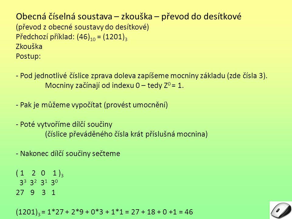 Obecná číselná soustava – zkouška – převod do desítkové (převod z obecné soustavy do desítkové) Předchozí příklad: (46) 10 = (1201) 3 Zkouška Postup: