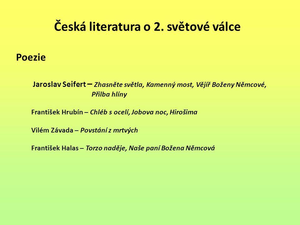Česká literatura o 2. světové válce Poezie Jaroslav Seifert – Zhasněte světla, Kamenný most, Vějíř Boženy Němcové, Přilba hlíny František Hrubín – Chl