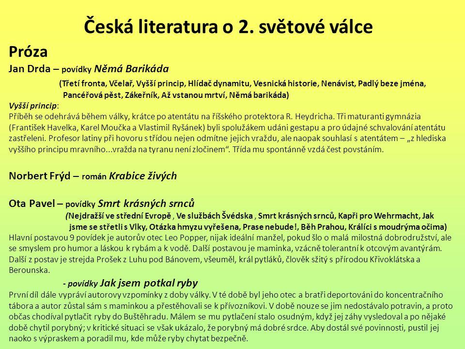 Česká literatura o 2. světové válce Próza Jan Drda – povídky Němá Barikáda (Třetí fronta, Včelař, Vyšší princip, Hlídač dynamitu, Vesnická historie, N