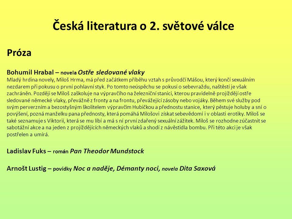 Česká literatura o 2. světové válce Próza Bohumil Hrabal – novela Ostře sledované vlaky Mladý hrdina novely, Miloš Hrma, má před začátkem příběhu vzta