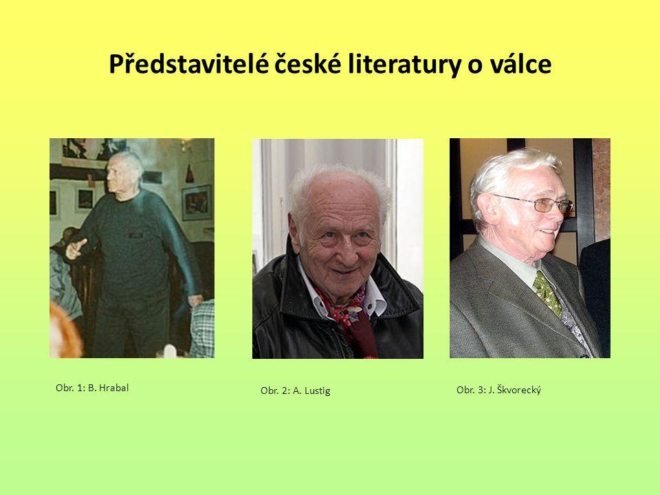 Představitelé české literatury o válce Obr. 1: B. Hrabal Obr. 2: A. Lustig Obr. 3: J. Škvorecký