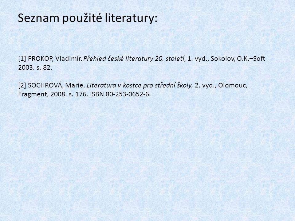 Seznam použité literatury: [1] PROKOP, Vladimír. Přehled české literatury 20. století, 1. vyd., Sokolov, O.K.–Soft 2003. s. 82. [2] SOCHROVÁ, Marie. L