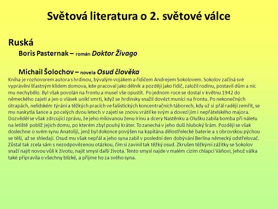 Světová literatura o 2. světové válce Ruská Boris Pasternak – román Doktor Živago Michail Šolochov – novela Osud člověka Kniha je rozhovorem autora s