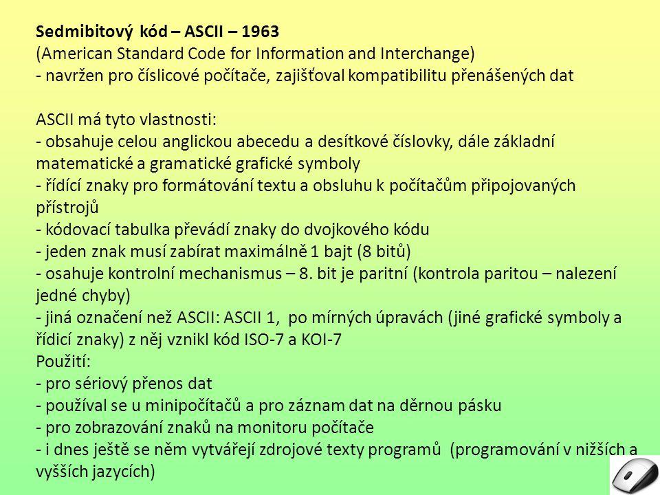 Sedmibitový kód – ASCII – 1963 (American Standard Code for Information and Interchange) - navržen pro číslicové počítače, zajišťoval kompatibilitu pře