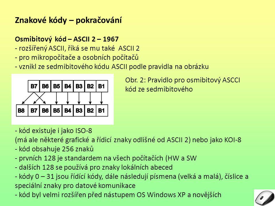 Znakové kódy – pokračování Osmibitový kód – ASCII 2 – 1967 - rozšířený ASCII, říká se mu také ASCII 2 - pro mikropočítače a osobních počítačů - vznikl