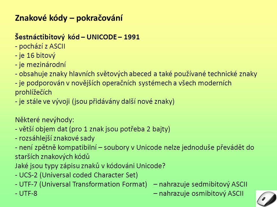 Znakové kódy – pokračování Šestnáctibitový kód – UNICODE – 1991 - pochází z ASCII - je 16 bitový - je mezinárodní - obsahuje znaky hlavních světových