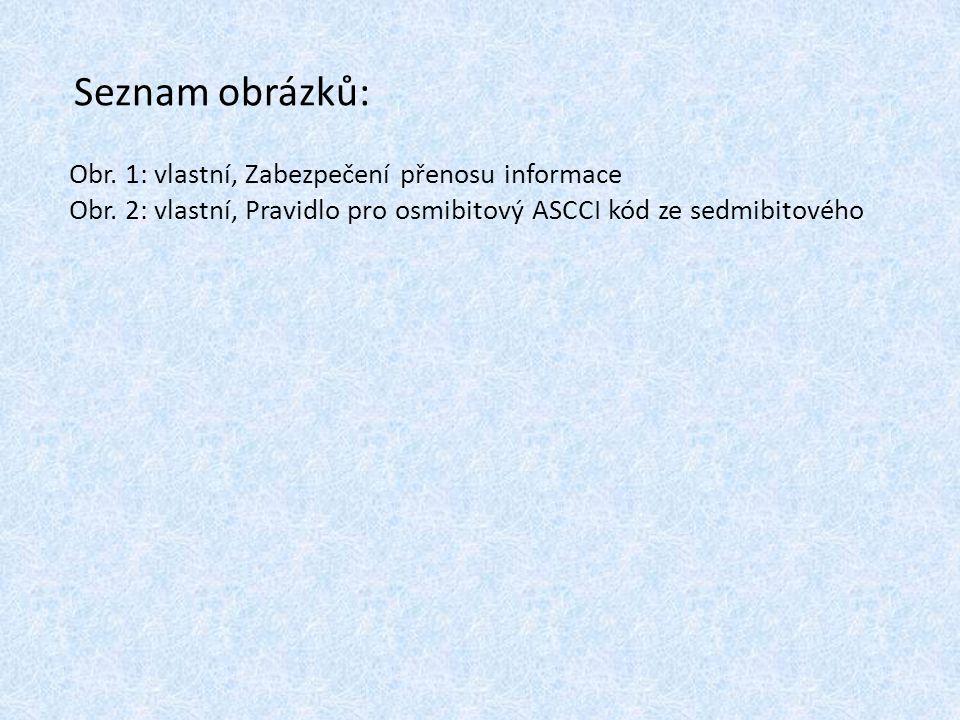 Seznam obrázků: Obr. 1: vlastní, Zabezpečení přenosu informace Obr. 2: vlastní, Pravidlo pro osmibitový ASCCI kód ze sedmibitového