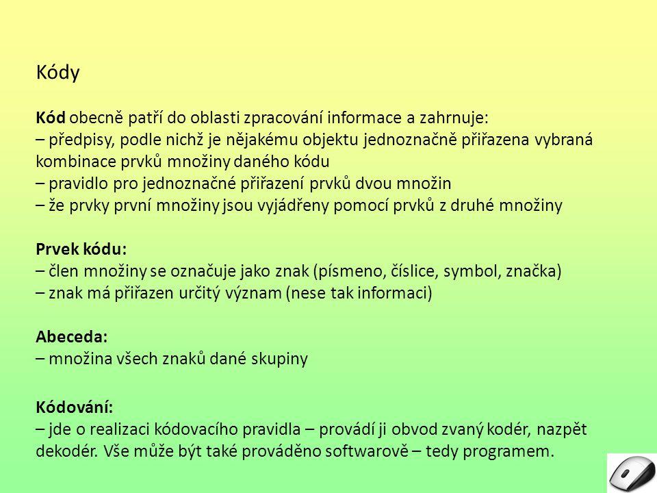 Kódy Kód obecně patří do oblasti zpracování informace a zahrnuje: – předpisy, podle nichž je nějakému objektu jednoznačně přiřazena vybraná kombinace