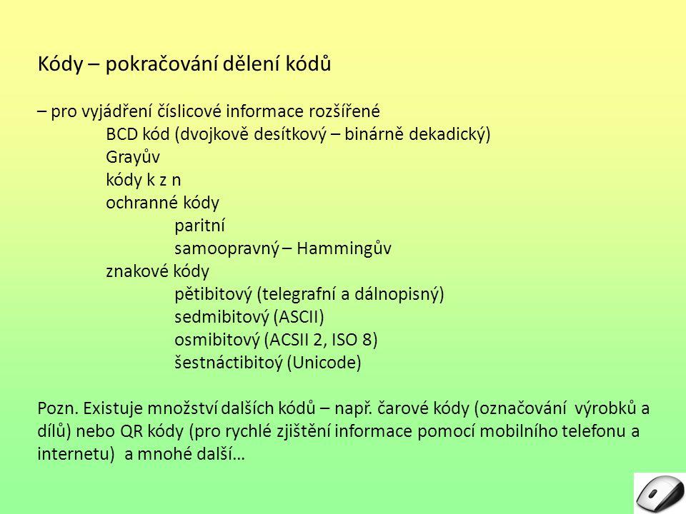 Kódy – pokračování dělení kódů – pro vyjádření číslicové informace rozšířené BCD kód (dvojkově desítkový – binárně dekadický) Grayův kódy k z n ochran