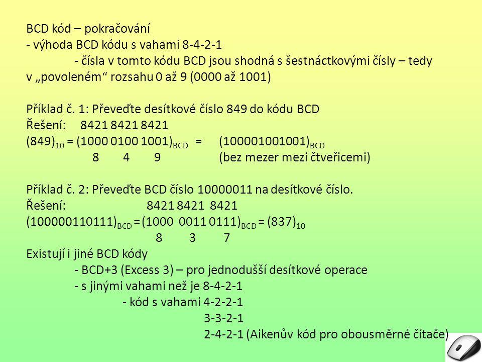 """BCD kód – pokračování - výhoda BCD kódu s vahami 8-4-2-1 - čísla v tomto kódu BCD jsou shodná s šestnáctkovými čísly – tedy v """"povoleném"""" rozsahu 0 až"""