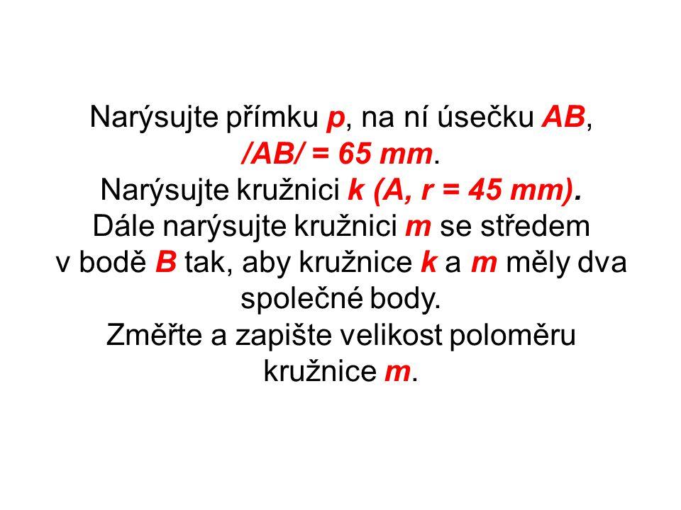 Narýsujte přímku p, na ní úsečku AB, /AB/ = 65 mm.