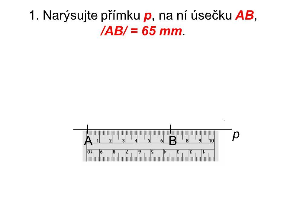 Narýsujte přímku p, na ní úsečku AB, /AB/ = 65 mm. Narýsujte kružnici k (A, r = 45 mm). Dále narýsujte kružnici m se středem v bodě B tak, aby kružnic