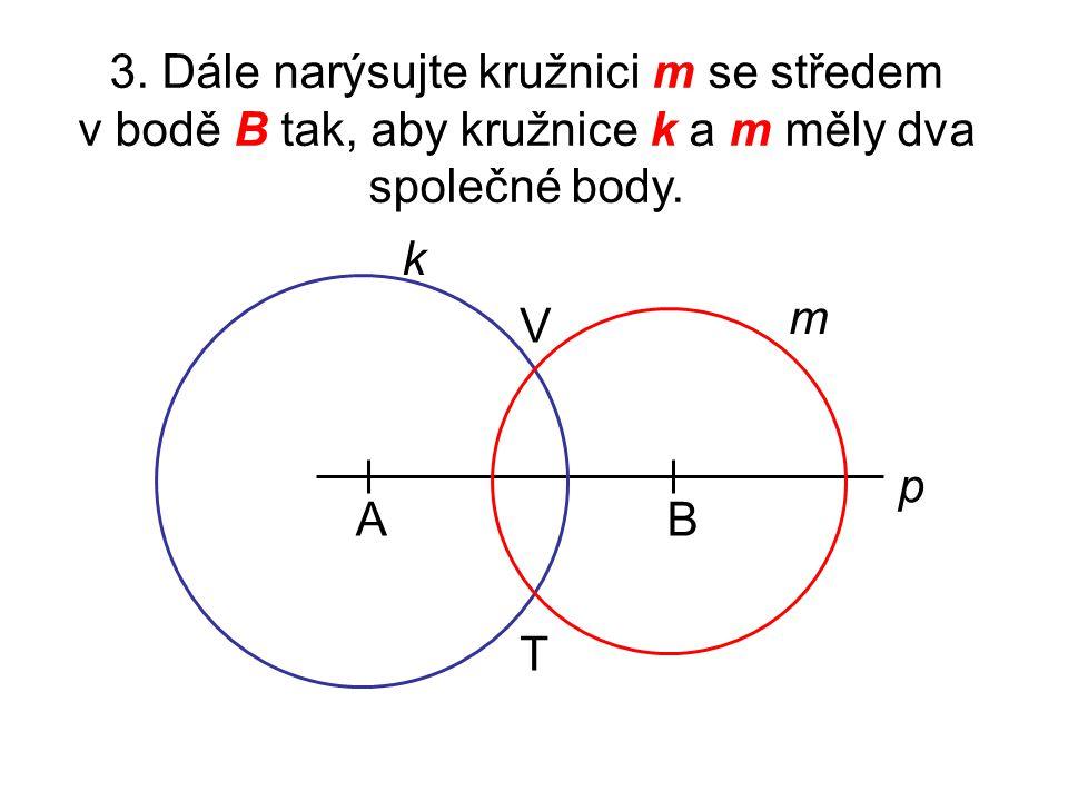 3.Dále narýsujte kružnici m se středem v bodě B tak, aby kružnice k a m měly dva společné body.