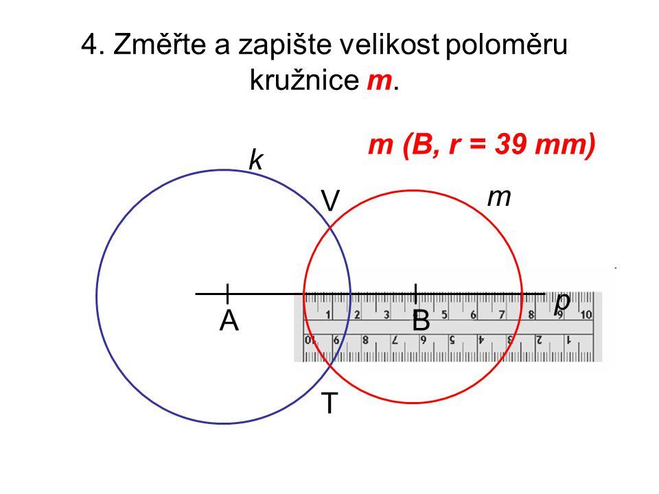 3. Dále narýsujte kružnici m se středem v bodě B tak, aby kružnice k a m měly dva společné body. AB p k m V T