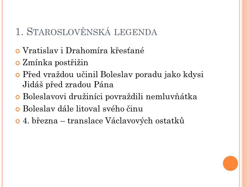 1. S TAROSLOVĚNSKÁ LEGENDA Vratislav i Drahomíra křesťané Zmínka postřižin Před vraždou učinil Boleslav poradu jako kdysi Jidáš před zradou Pána Boles