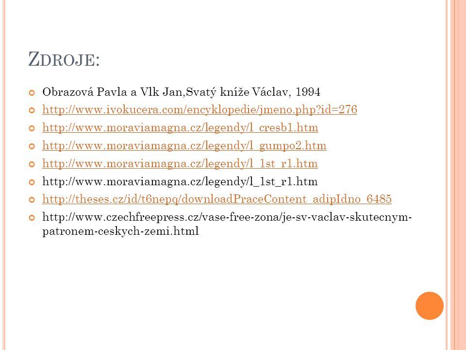 Z DROJE : Obrazová Pavla a Vlk Jan,Svatý kníže Václav, 1994 http://www.ivokucera.com/encyklopedie/jmeno.php?id=276 http://www.moraviamagna.cz/legendy/