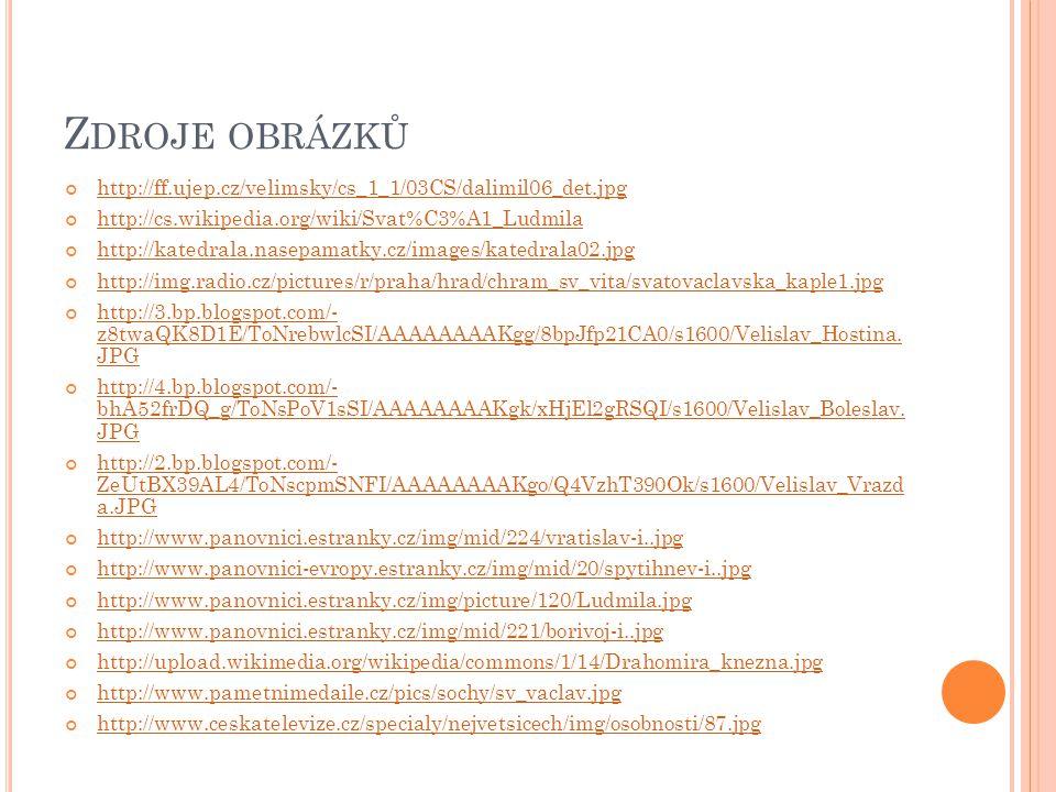 Z DROJE OBRÁZKŮ http://ff.ujep.cz/velimsky/cs_1_1/03CS/dalimil06_det.jpg http://cs.wikipedia.org/wiki/Svat%C3%A1_Ludmila http://katedrala.nasepamatky.