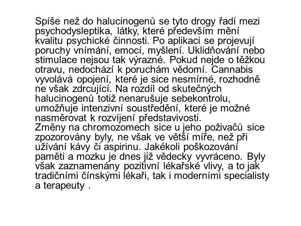 Spíše než do halucinogenů se tyto drogy řadí mezi psychodysleptika, látky, které především mění kvalitu psychické činnosti. Po aplikaci se projevují p