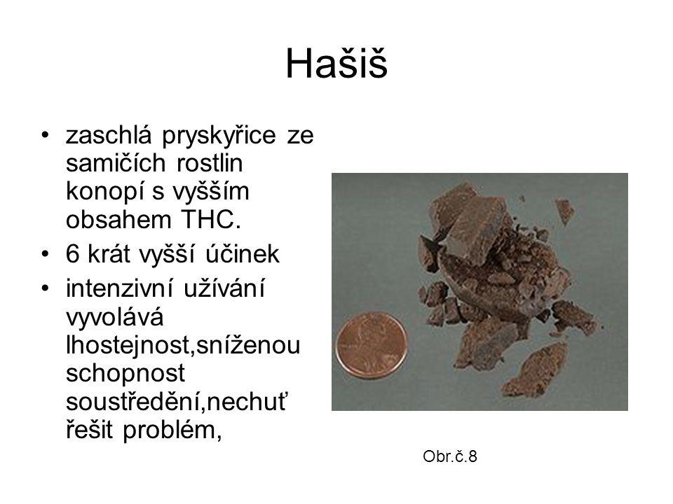 Hašiš zaschlá pryskyřice ze samičích rostlin konopí s vyšším obsahem THC. 6 krát vyšší účinek intenzivní užívání vyvolává lhostejnost,sníženou schopno