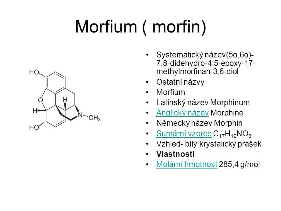 Morfium ( morfin) Systematický název(5α,6α)- 7,8-didehydro-4,5-epoxy-17- methylmorfinan-3,6-diol Ostatní názvy Morfium Latinský název Morphinum Anglic