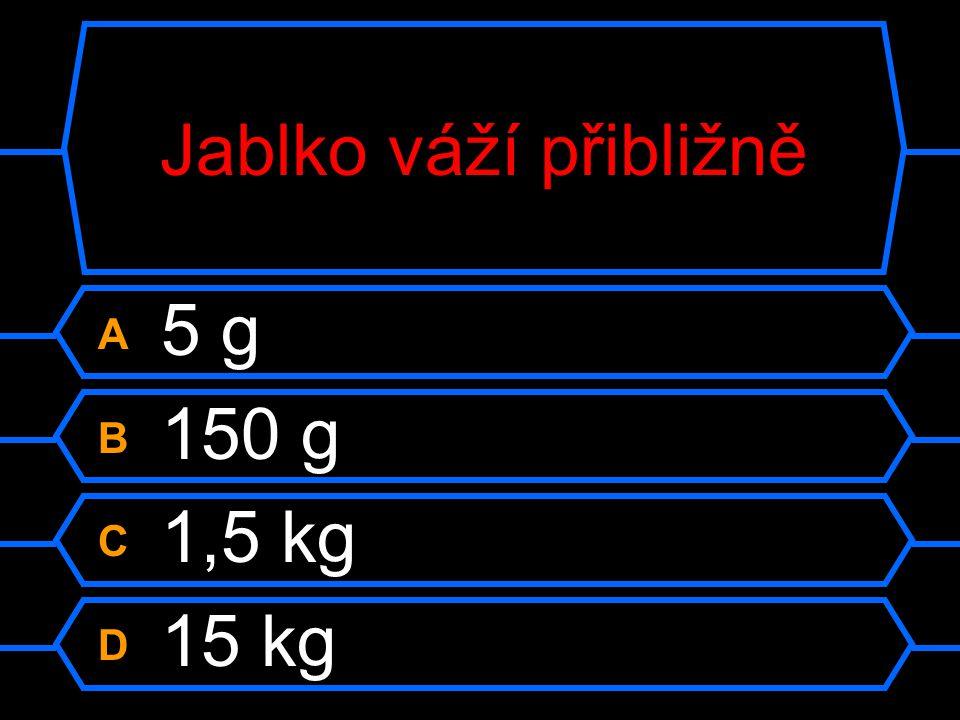 Jablko váží přibližně A 5 g B 150 g C 1,5 kg D 15 kg