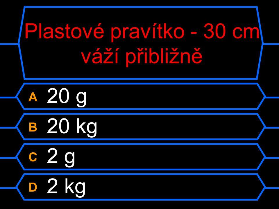 Plastové pravítko - 30 cm váží přibližně A 20 g B 20 kg C 2 g D 2 kg