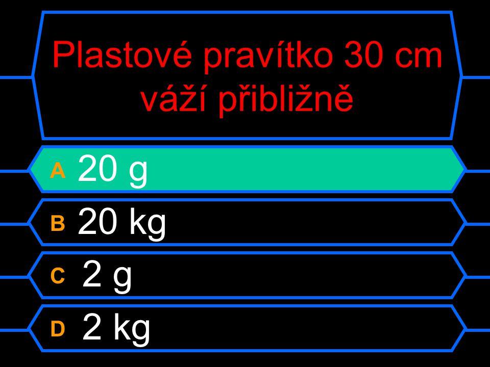Plastové pravítko 30 cm váží přibližně A 20 g B 20 kg C 2 g D 2 kg