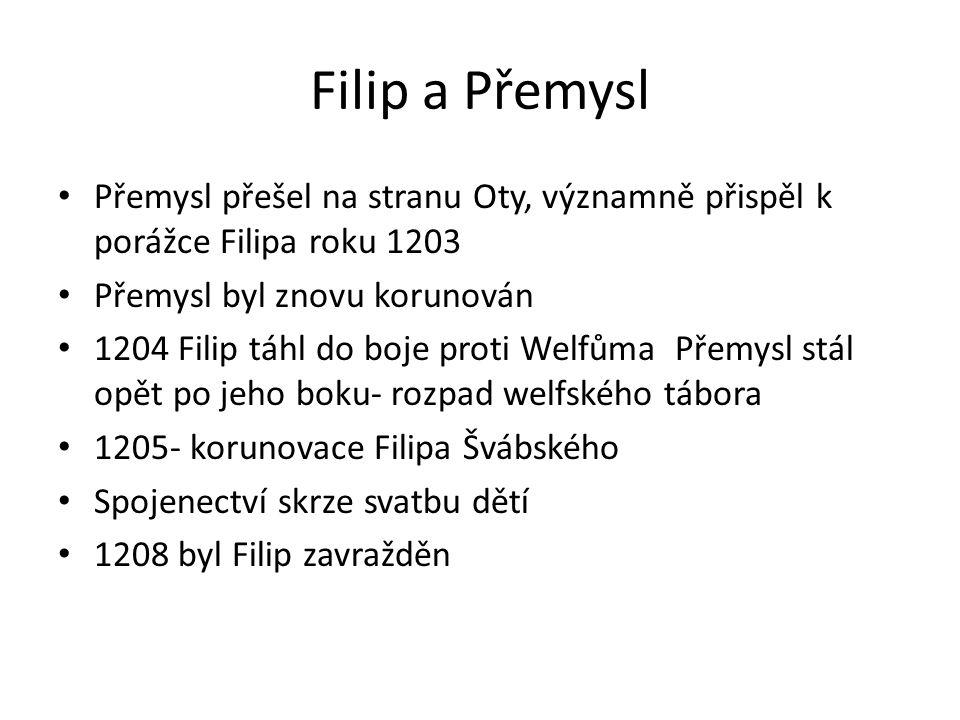 Filip a Přemysl Přemysl přešel na stranu Oty, významně přispěl k porážce Filipa roku 1203 Přemysl byl znovu korunován 1204 Filip táhl do boje proti Welfůma Přemysl stál opět po jeho boku- rozpad welfského tábora 1205- korunovace Filipa Švábského Spojenectví skrze svatbu dětí 1208 byl Filip zavražděn