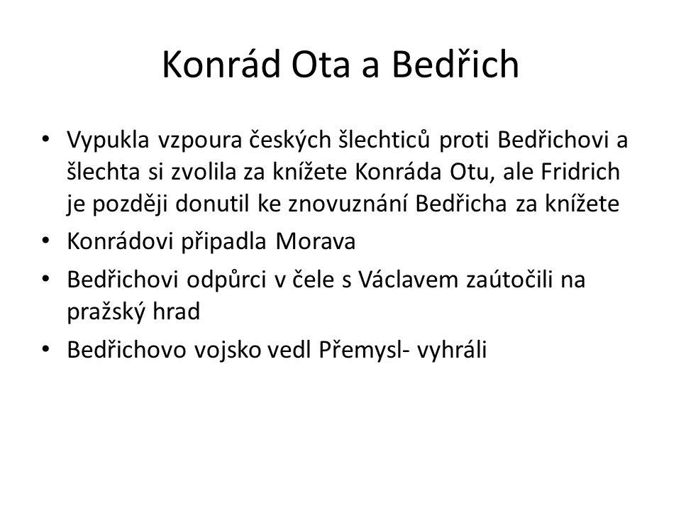 1189 Bedřich zemřel- Ota se stal nástupcem=sjednocení Moravy a Čech 1191 zemřel Ota a nástupcem se stává Václav Václav vedl spory s biskupem Jindřichem Břetislavem Přemysl se připojil k proticísařské koalici Jindřich VI.