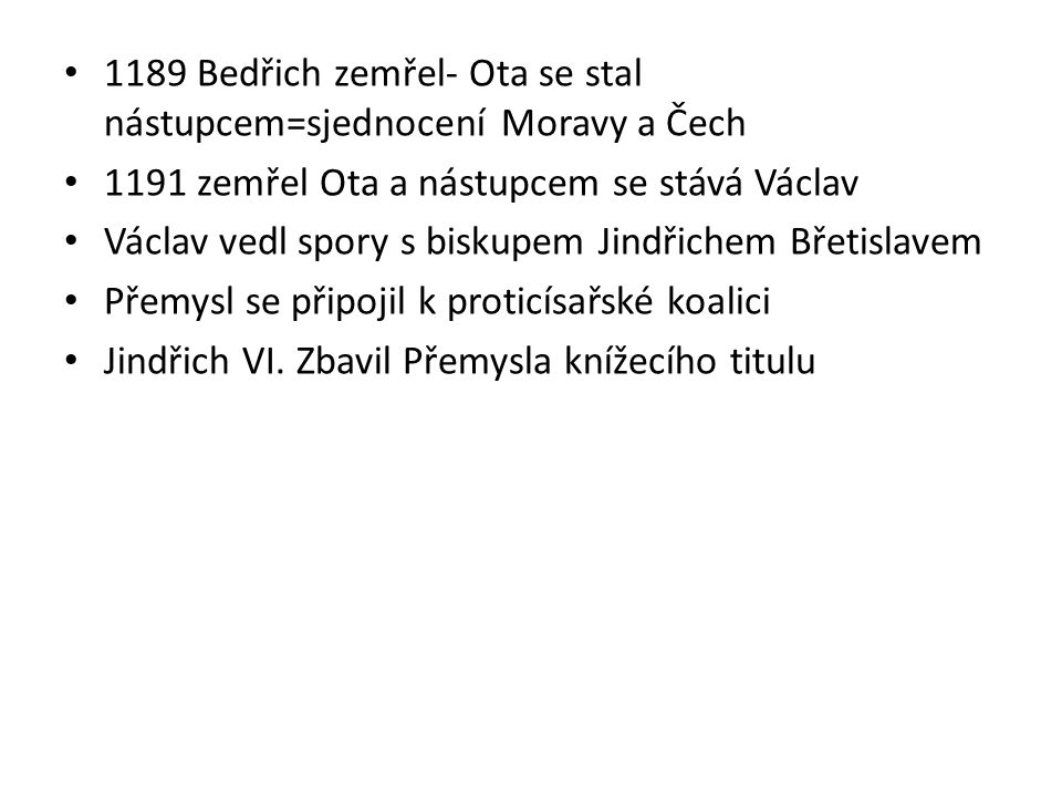 Přemysl Otakar 1197 Jindřich Břetislav umírá- na jeho místo je povolán Přemyslův bratr Vladislav Jindřich, který se později vzdá titulu v prospěch Přemysla Vladislavovi připadne Morava