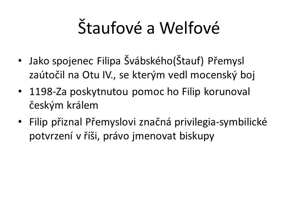 Štaufové a Welfové Jako spojenec Filipa Švábského(Štauf) Přemysl zaútočil na Otu IV., se kterým vedl mocenský boj 1198-Za poskytnutou pomoc ho Filip k