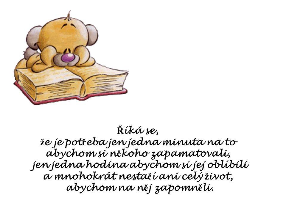 Nau č se sv ů j ž al a k ř ivdy psát jen do písku a své št ě stí vyrýt do kamene