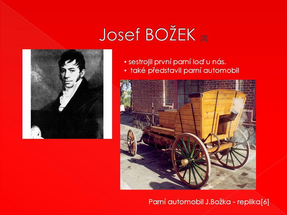 sestrojil první parní loď u nás. také představil parní automobil Parní automobil J.Božka - replika[6]
