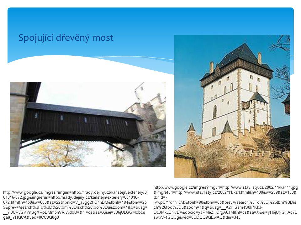Spojující dřevěný most http://www.google.cz/imgres?imgurl=http://hrady.dejiny.cz/karlstejn/exteriery/0 01016-072.jpg&imgrefurl=http://hrady.dejiny.cz/