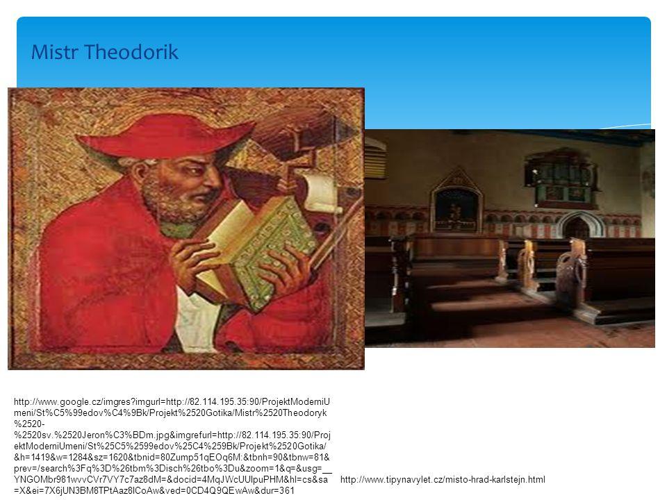 Mistr Theodorik http://www.google.cz/imgres?imgurl=http://82.114.195.35:90/ProjektModerniU meni/St%C5%99edov%C4%9Bk/Projekt%2520Gotika/Mistr%2520Theod