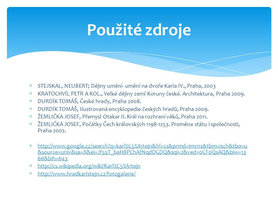  STEJSKAL, NEUBERT; Dějiny umění- umění na dvoře Karla IV., Praha, 2003  KRATOCHVÍL PETR A KOL., Velké dějiny zemí Koruny české. Architektura, Praha