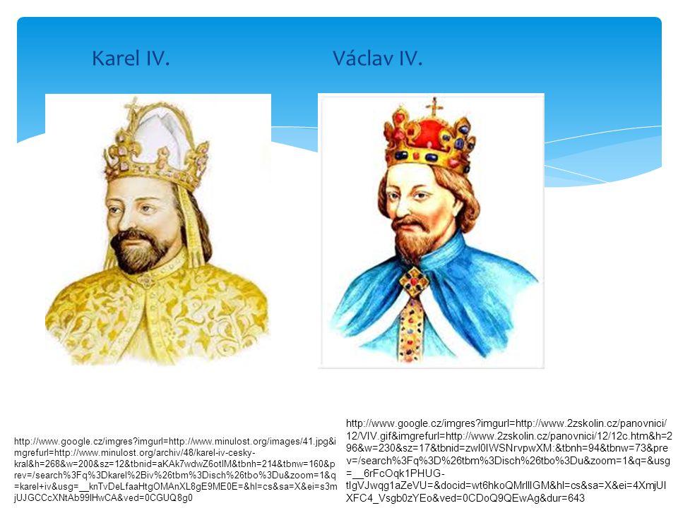 Karel IV. Václav IV. http://www.google.cz/imgres?imgurl=http://www.minulost.org/images/41.jpg&i mgrefurl=http://www.minulost.org/archiv/48/karel-iv-ce