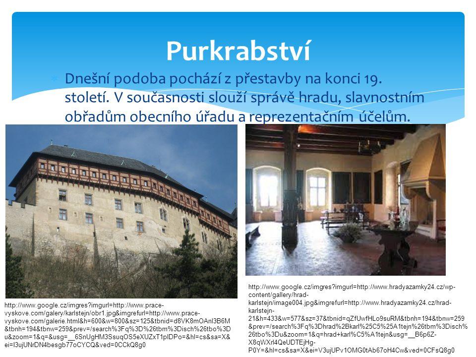  Dnešní podoba pochází z přestavby na konci 19. století. V současnosti slouží správě hradu, slavnostním obřadům obecního úřadu a reprezentačním účelů