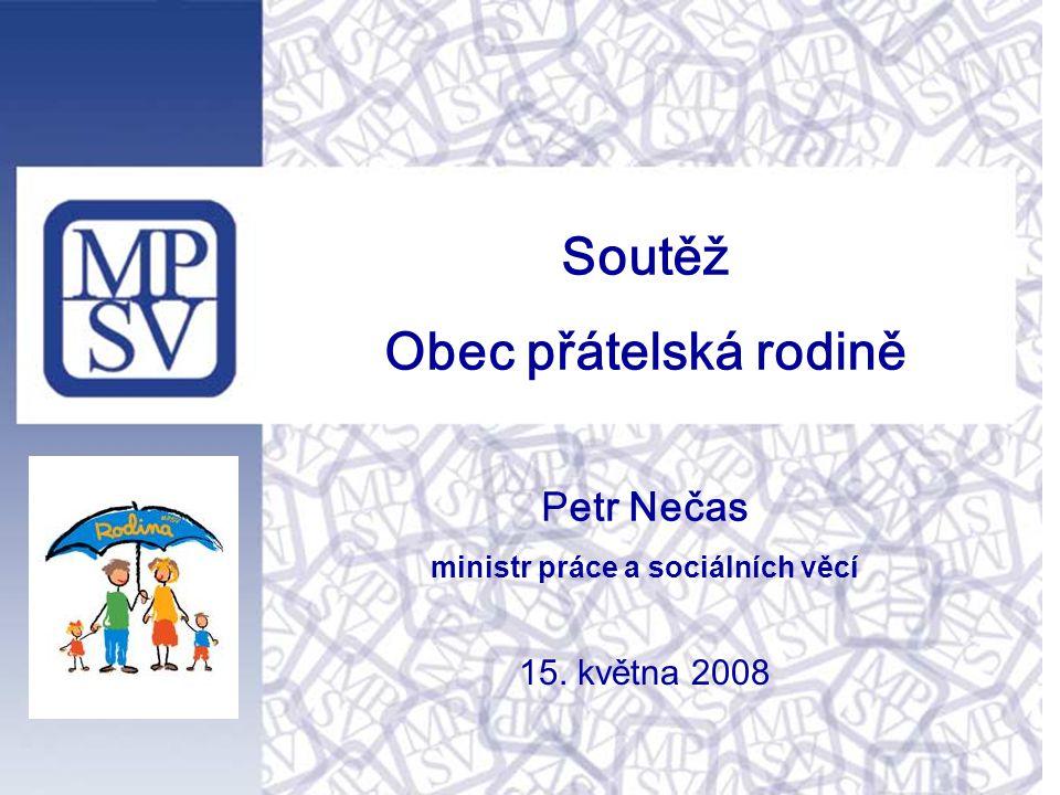 Soutěž Obec přátelská rodině P etr Nečas ministr práce a sociálních věcí 15. května 2008