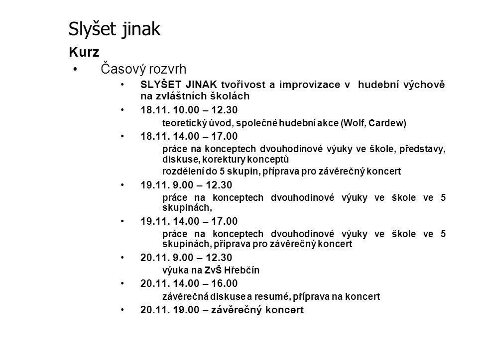 Kurz Časový rozvrh SLYŠET JINAK tvořivost a improvizace v hudební výchově na zvláštních školách 18.11. 10.00 – 12.30 teoretický úvod, společné hudební