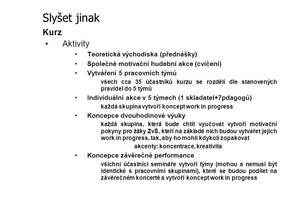 Kurz Aktivity Teoretická východiska (přednášky) Společné motivační hudební akce (cvičení) Vytváření 5 pracovních týmů všech cca 35 účastníků kurzu se
