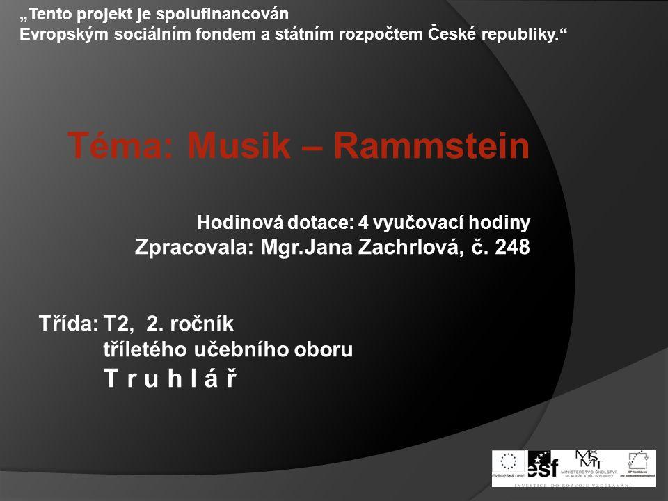 Téma: Musik – Rammstein Hodinová dotace: 4 vyučovací hodiny Zpracovala: Mgr.Jana Zachrlová, č.