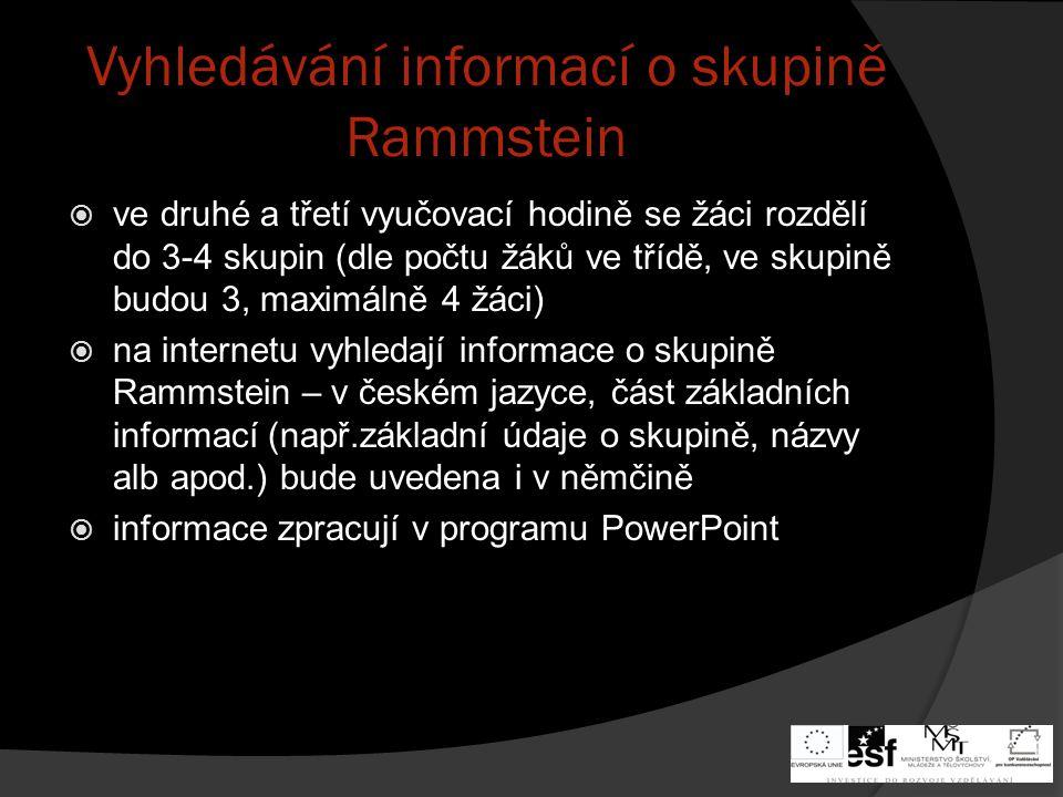 Doporučené internetové stránky  http://www.rammstein.1.blog.cz http://www.rammstein.1.blog.cz  http://cs.wikipedia.org/wiki/Rammstein http://cs.wikipedia.org/wiki/Rammstein  http://www.karaoketexty.cz/texty- pisni/rammstein-777 http://www.karaoketexty.cz/texty- pisni/rammstein-777  Verze stránek v němčině:  http://de.affenknecht.com/ http://de.affenknecht.com/  http://de.wikipedia.org/wiki/Rammstein http://de.wikipedia.org/wiki/Rammstein
