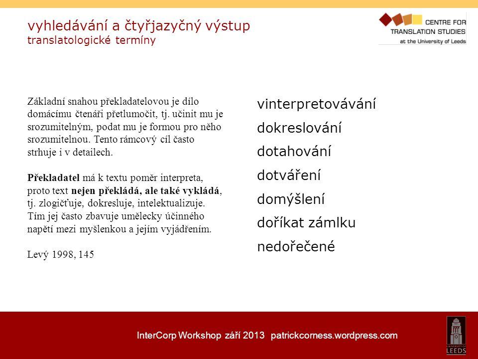 InterCorp Workshop září 2013 patrickcorness.wordpress.com vyhledávání a čtyřjazyčný výstup translatologické termíny vinterpretovávání dokreslování dot