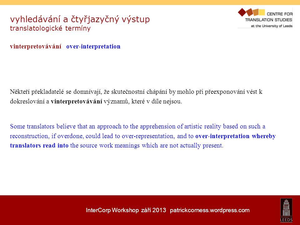 InterCorp Workshop září 2013 patrickcorness.wordpress.com vyhledávání a čtyřjazyčný výstup translatologické termíny vinterpretovávání over-interpretat
