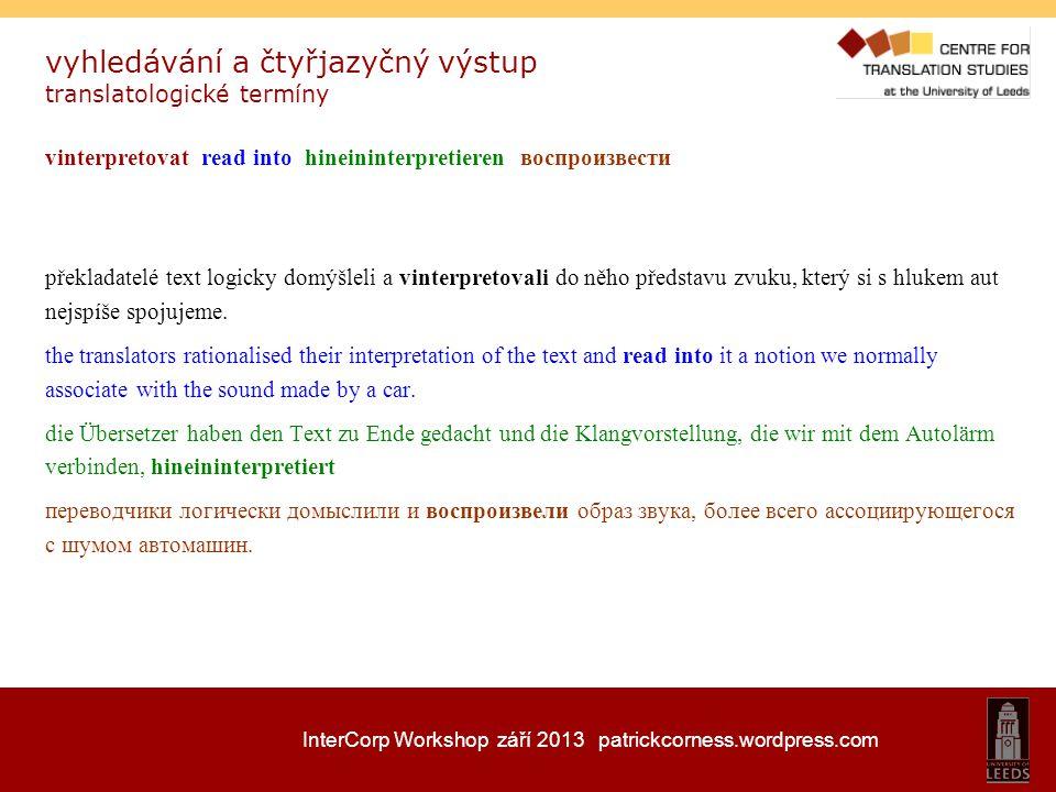 InterCorp Workshop září 2013 patrickcorness.wordpress.com vyhledávání a čtyřjazyčný výstup translatologické termíny vinterpretovat read into hineinint